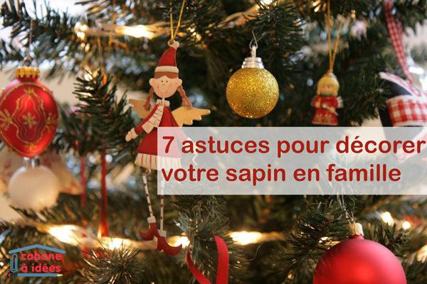 7 astuces pour d corer le sapin de no l en famille cabane id es. Black Bedroom Furniture Sets. Home Design Ideas