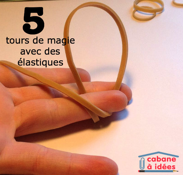 5 tours de magie avec un lastique cabane id es. Black Bedroom Furniture Sets. Home Design Ideas